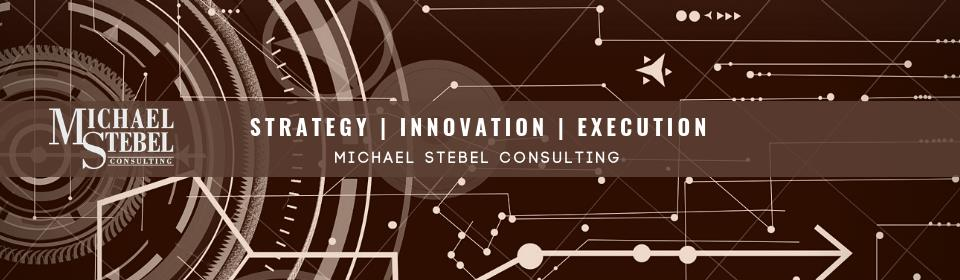 Innovation | Strategy | Execution - Michael Stebel Consulting
